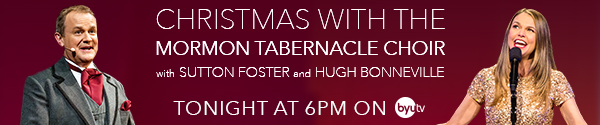 Christmas with the Tabernacle Choir with Sutton Foster and Hugh Bonneville, tonight at 6 on BYUtv