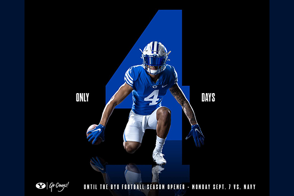 A BYU football player wearing number 4 poses in front of blue number 4. Text says Go Cougs! Only 4 Days until the BYU football season opener Monday Sept. 7 vs. Navy.