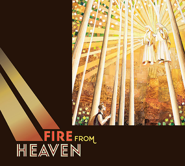 The text Fire from Heaven extends from the base of two columns of light accompanying a bright mosaic illustration of Joseph Smith's First Vision .